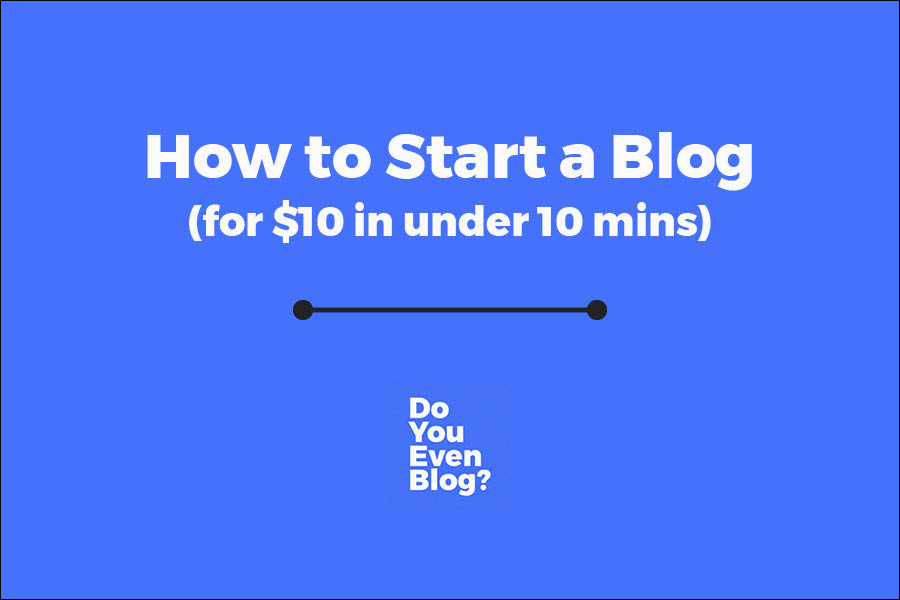 How to Start a Blog (for $10 in 10 mins)