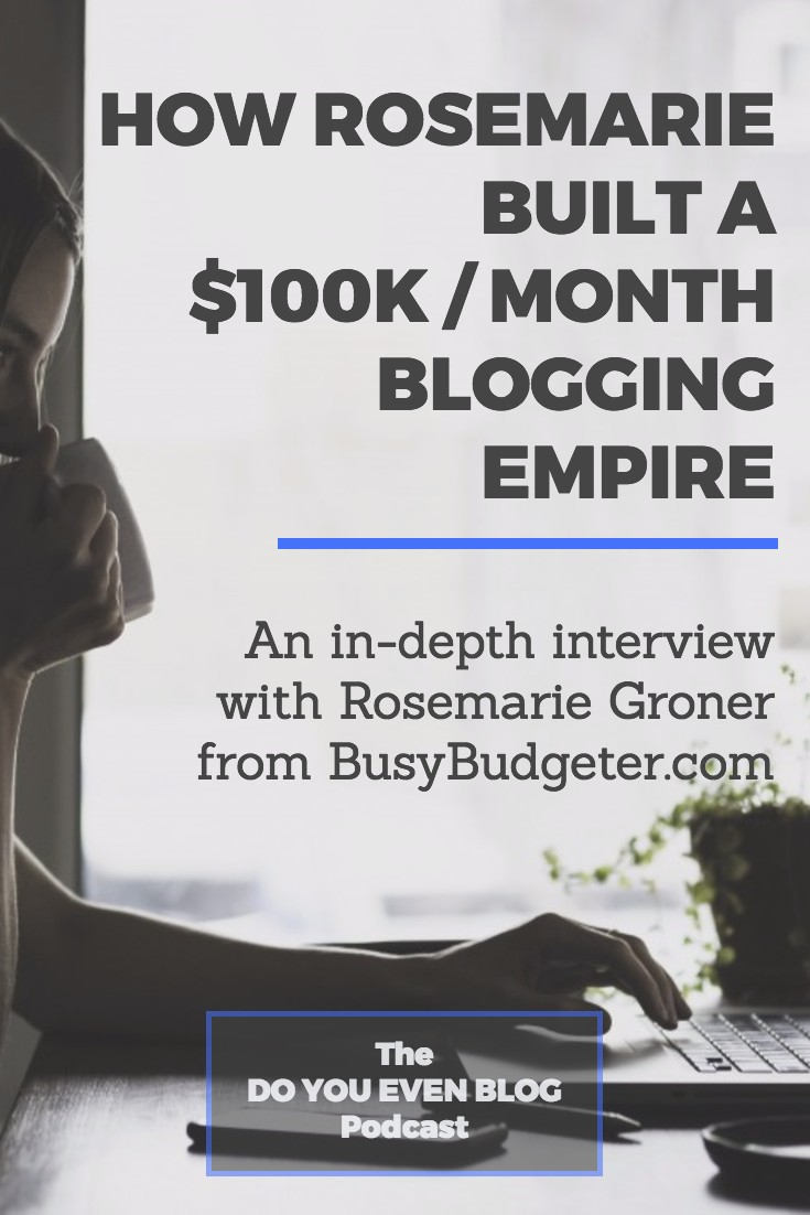 009 How Rosemarie built a $100k/month blogging empire.