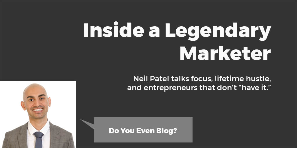 Neil Patel Do You Even Blog