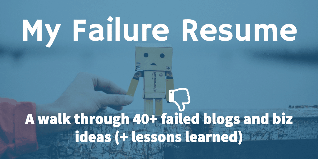 My Failure Resume: A walk through 40+ failed blogs and biz ideas