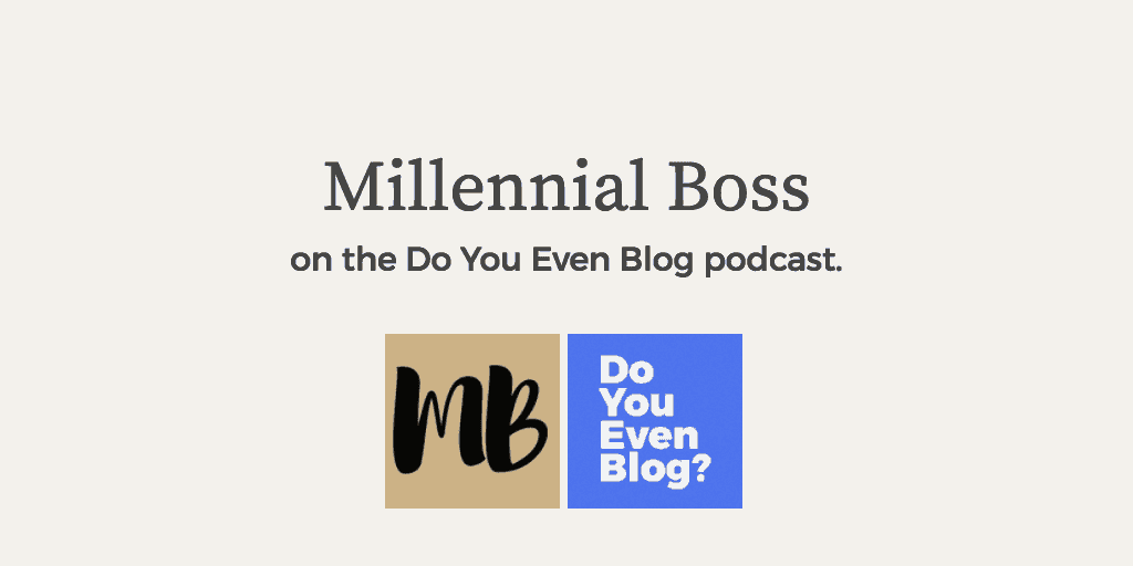 millennial boss do you even blog podcast 1