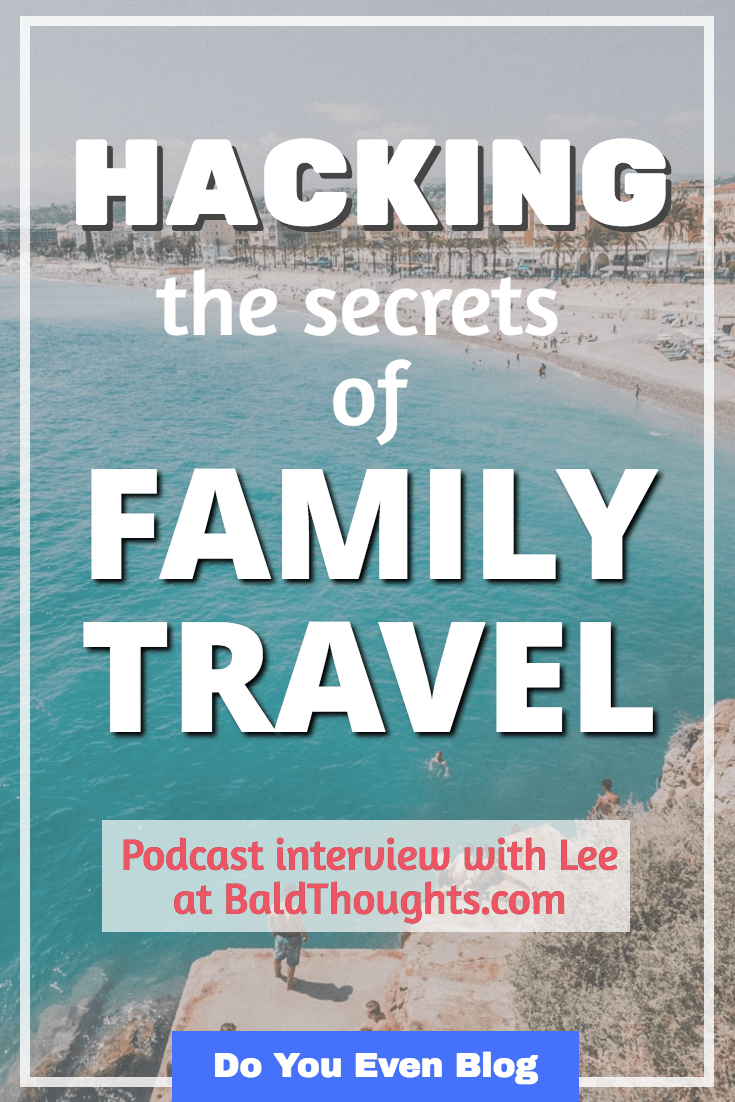 Not selling out: How Lee (Bald Thoughts) is growing a sustainable family travel blog.