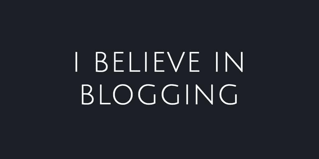 I believe in blogging