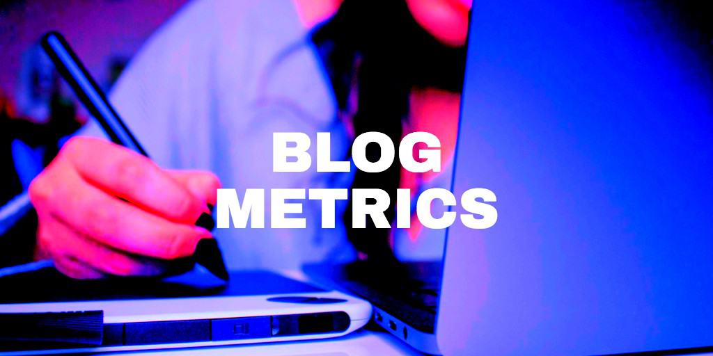 Blog Metrics: How to actually use them for growth