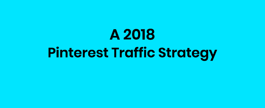 2018 pinterest traffic strategy