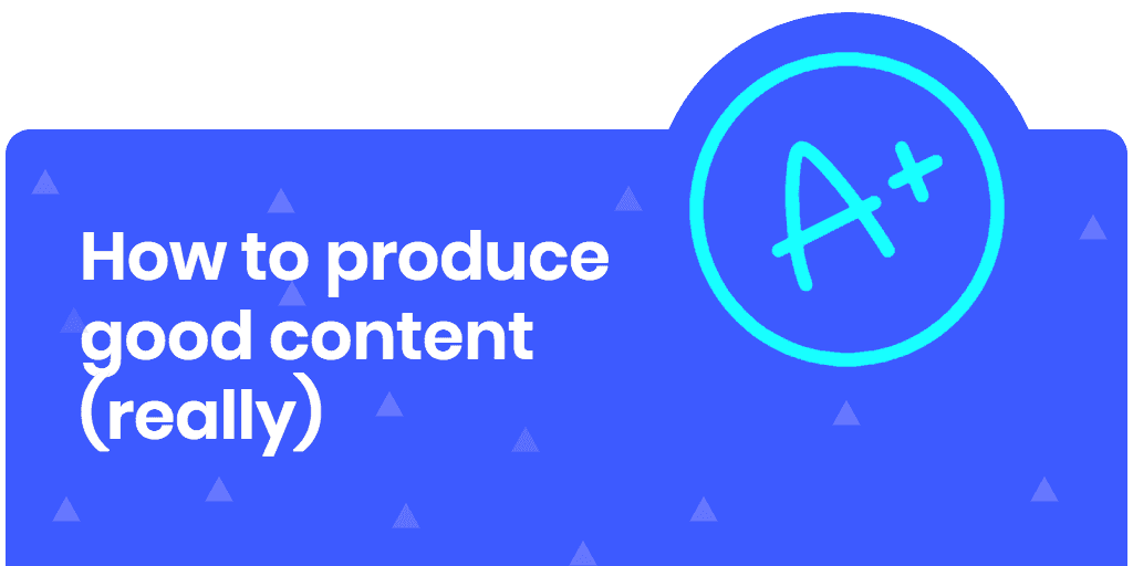how to produce good content