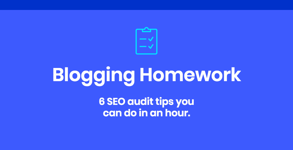 6 easy and quick SEO Audit tips – Blogging Homework!