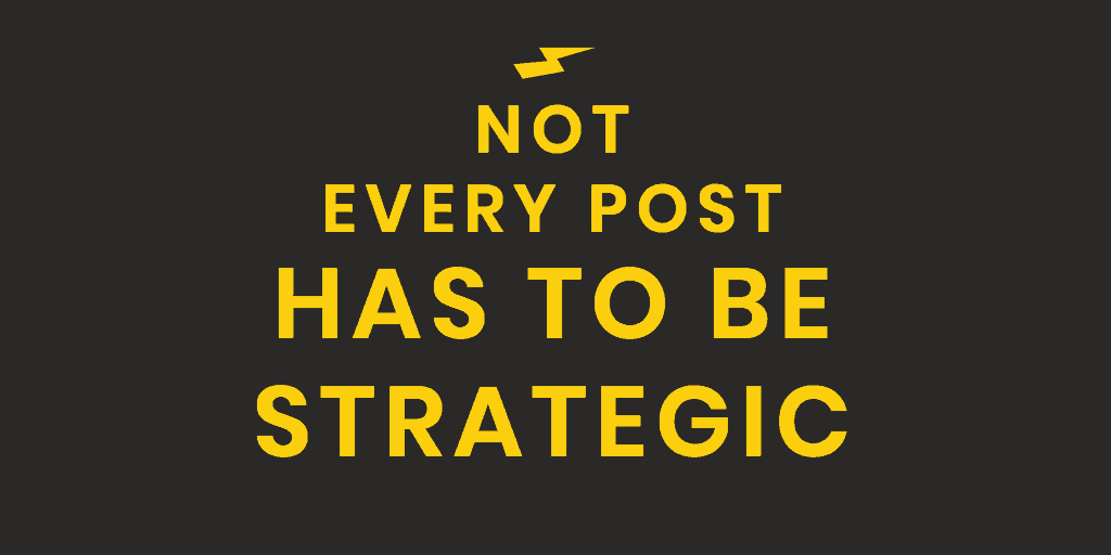 not every post has to be strategic