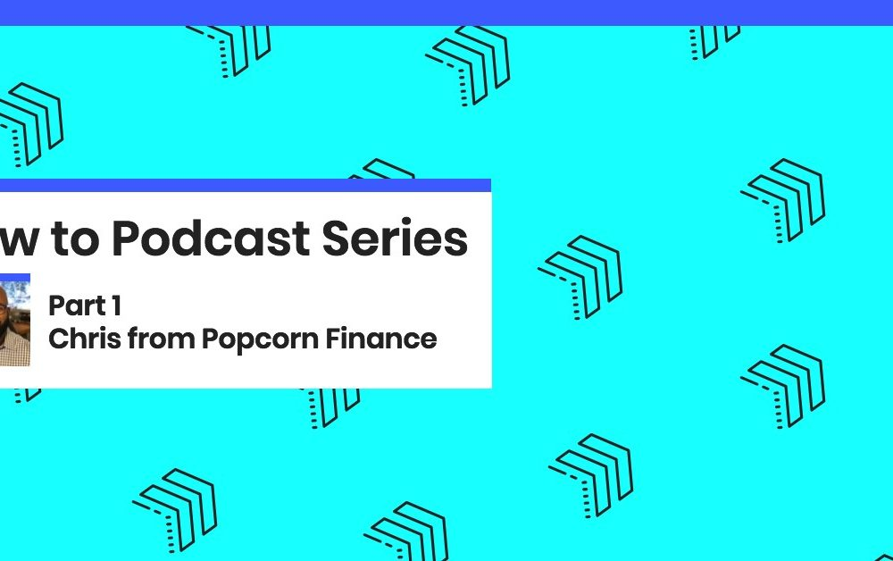 Why Chris From Popcorn Finance Took the Leap–and Started a Podcast.