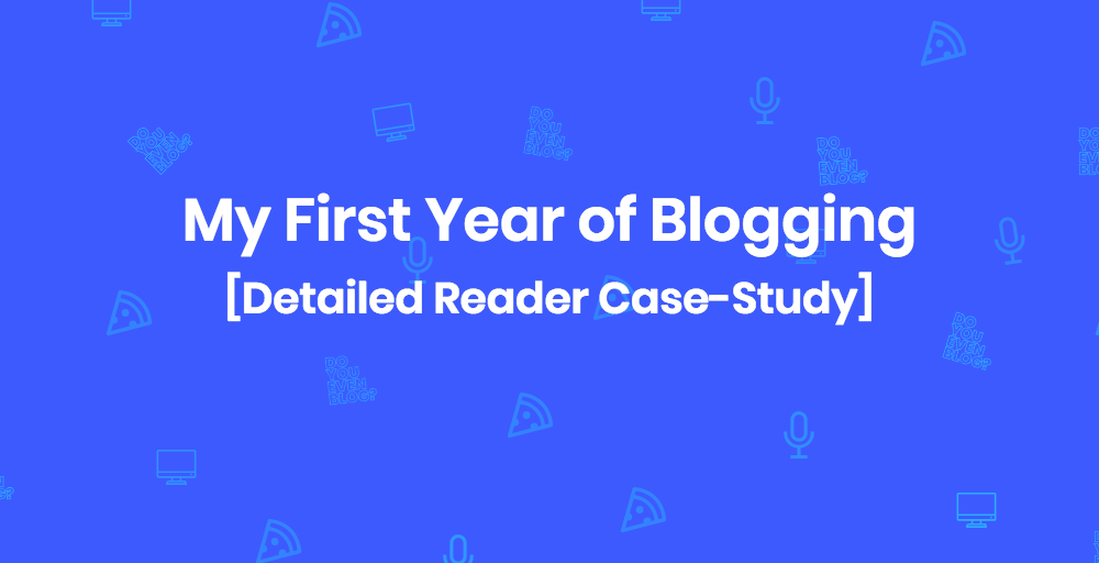 [Reader Spotlight] My First Year of Blogging: The Good, the Bad, and the Ugly