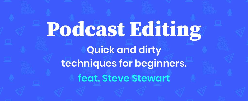 podcast editing steve stewart