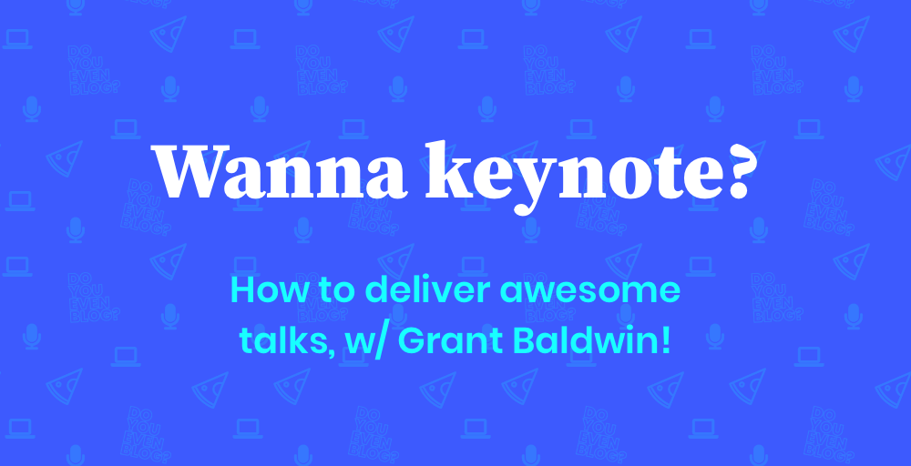 How to Get Started in Public Speaking (and Give Amazing Talks) – Grant Baldwin