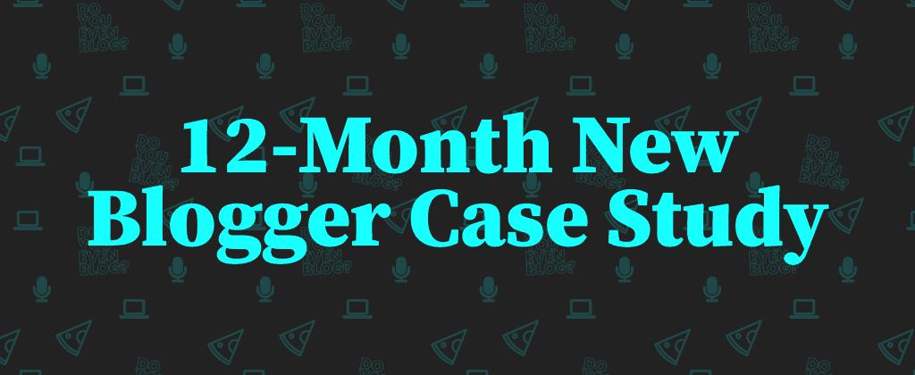 new blogger case study