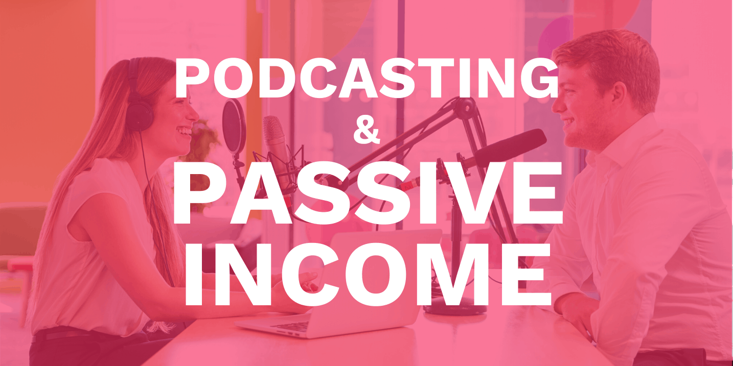 podcasting and passive income